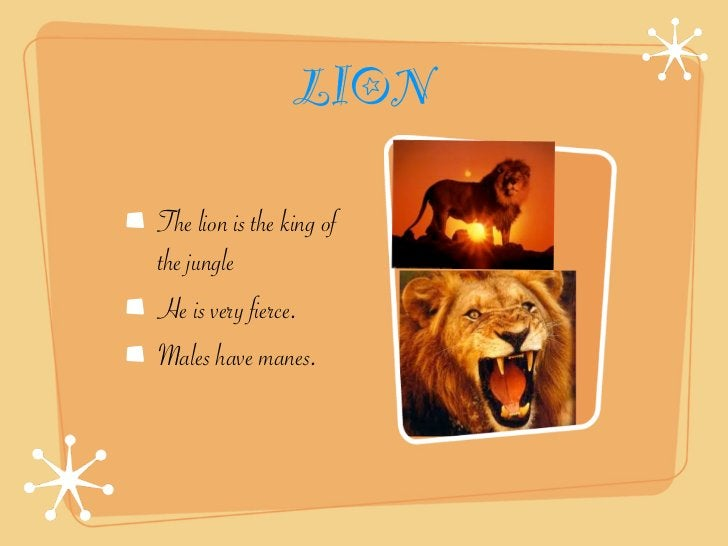 LIONThe lion is the king ofthe jungleHe is very fierce.Males have manes.