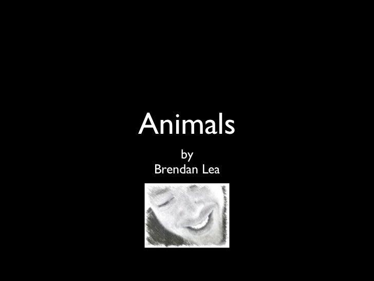 Animals     by Brendan Lea