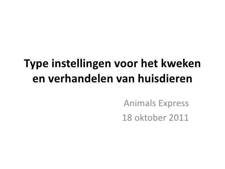Type instellingen voor het kweken en verhandelen van huisdieren<br />Animals Express<br />18 oktober 2011<br />