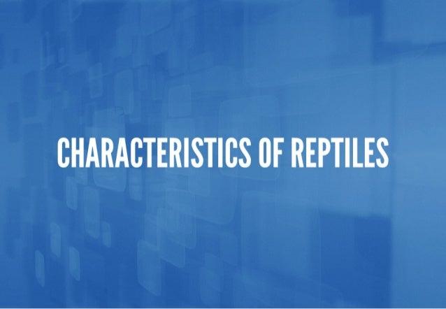 CHARACTERISTICS CF REPTILES