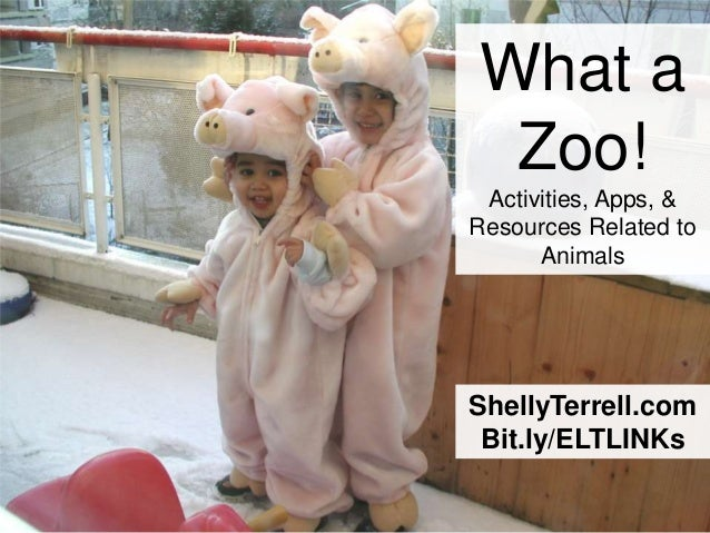 ShellyTerrell.com Bit.ly/ELTLINKs What a Zoo! Activities, Apps, & Resources Related to Animals