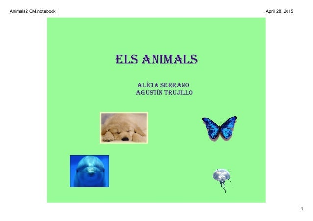 Animals2CM.notebook 1 April28,2015 elsanimals alíciaserrano agustíntrujillo
