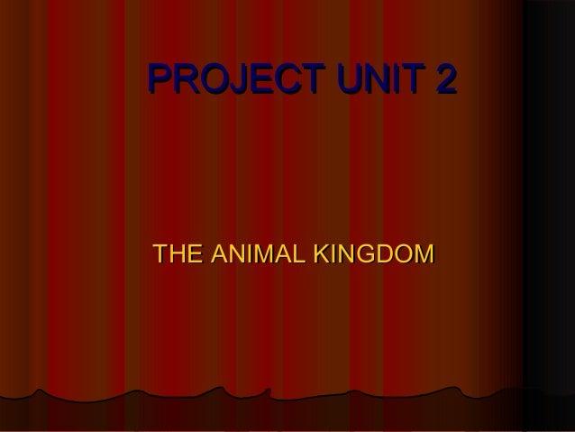 PROJECT UNIT 2  THE ANIMAL KINGDOM