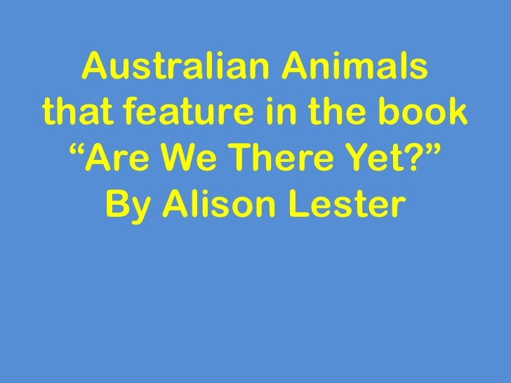 """Australian Animalsthat feature in the book  """"Are We There Yet?""""    By Alison Lester"""