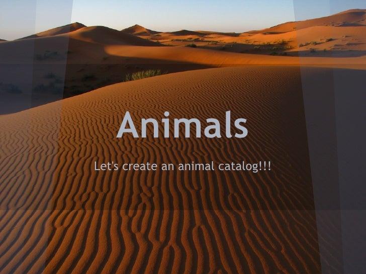 AnimalsLets create an animal catalog!!!