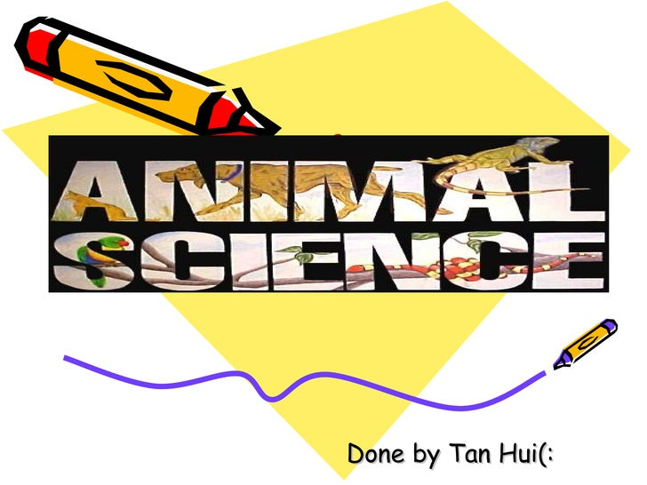 Animal Science Done by Tan Hui(: