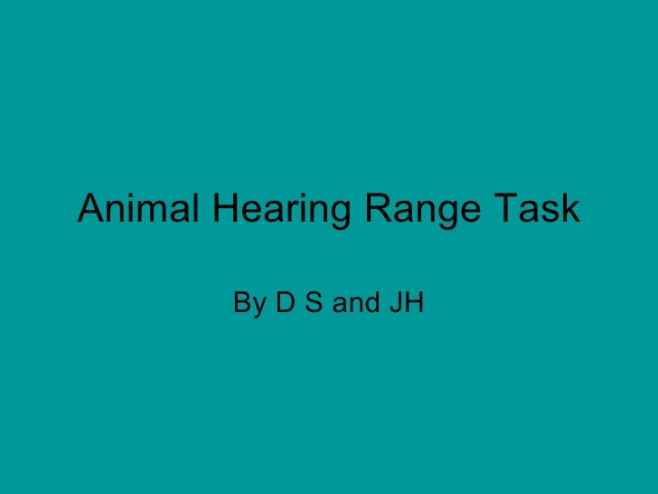 Animal Hearing Range Task By D S and JH