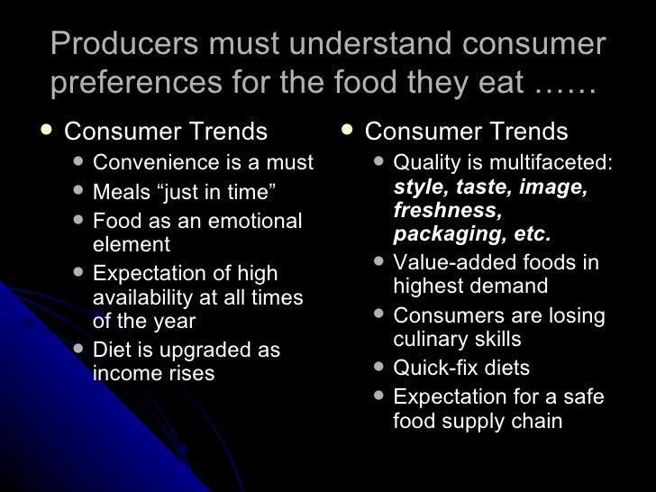 Producers must understand consumer preferences for the food they eat …… <ul><li>Consumer Trends </li></ul><ul><ul><li>Conv...