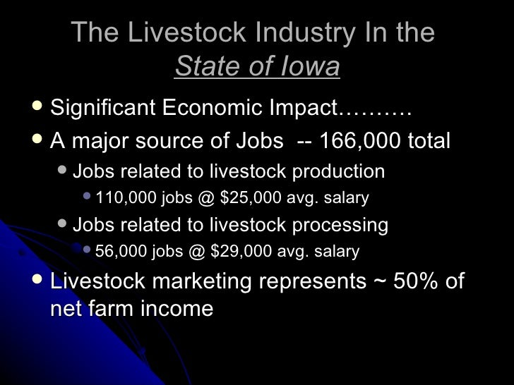 The Livestock Industry In the  State of Iowa <ul><li>Significant Economic Impact………. </li></ul><ul><li>A major source of J...