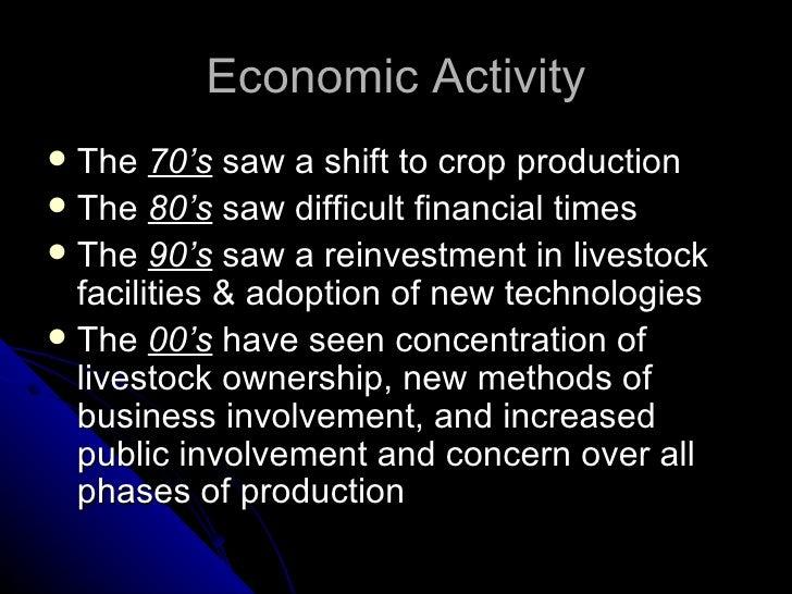 Economic Activity <ul><li>The  70's  saw a shift to crop production </li></ul><ul><li>The  80's  saw difficult financial t...