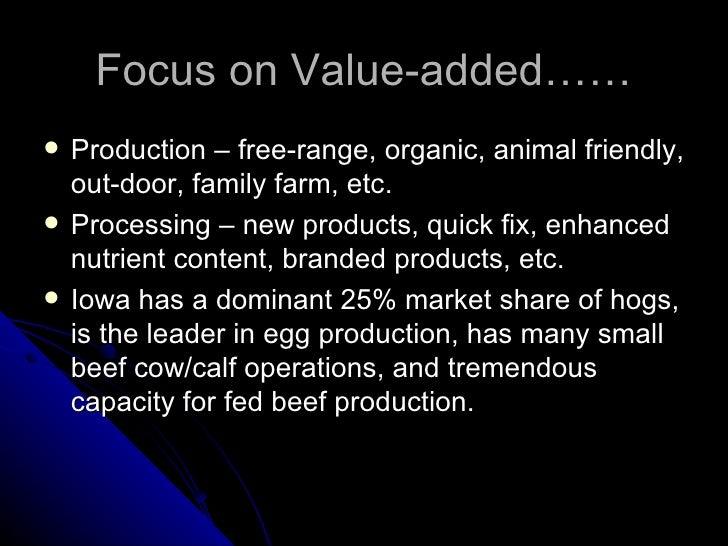 Focus on Value-added…… <ul><li>Production – free-range, organic, animal friendly, out-door, family farm, etc. </li></ul><u...
