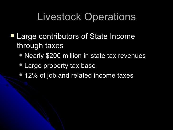Livestock Operations <ul><li>Large contributors of State Income through taxes </li></ul><ul><ul><li>Nearly $200 million in...