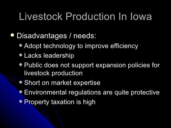 Livestock Production In Iowa <ul><li>Disadvantages / needs: </li></ul><ul><ul><li>Adopt technology to improve efficiency <...