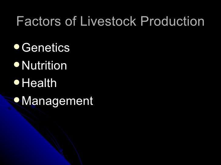 Factors of Livestock Production <ul><li>Genetics </li></ul><ul><li>Nutrition </li></ul><ul><li>Health </li></ul><ul><li>Ma...