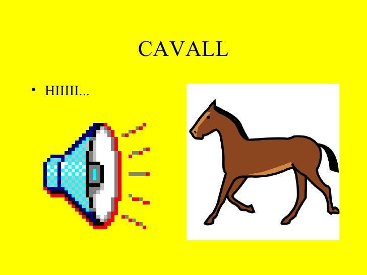 CAVALL <ul><li>HIIIII... </li></ul>