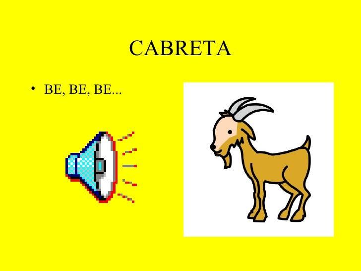 CABRETA <ul><li>BE, BE, BE... </li></ul>