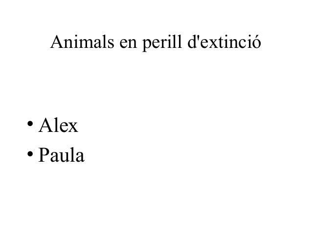 Animals en perill dextinció• Alex• Paula