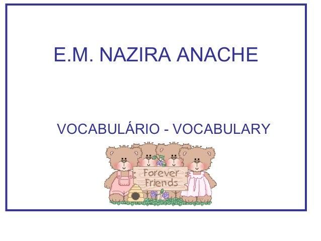 E.M. NAZIRA ANACHE  VOCABULÁRIO - VOCABULARY