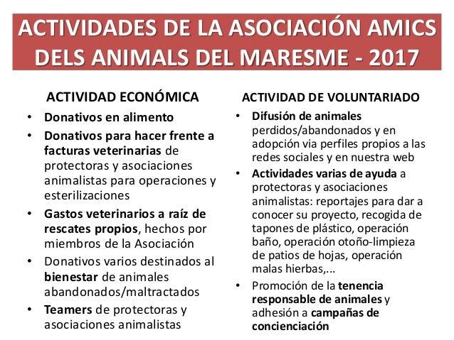 ACTIVIDADES DE LA ASOCIACIÓN AMICS DELS ANIMALS DEL MARESME - 2017 ACTIVIDAD ECONÓMICA • Donativos en alimento • Donativos...