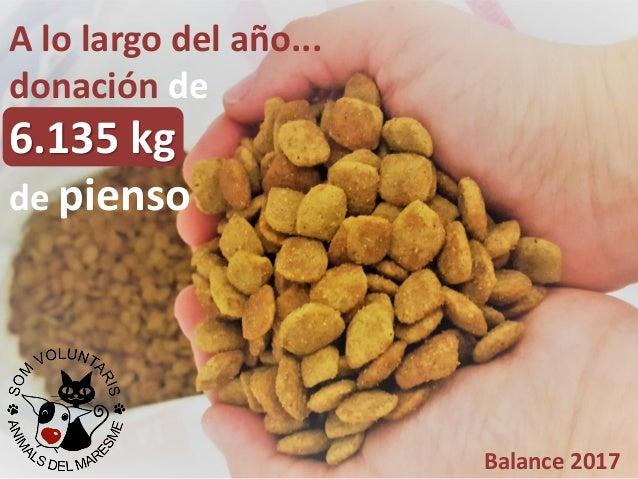 A lo largo del año... donación de 6.135 kg de pienso Balance 2017