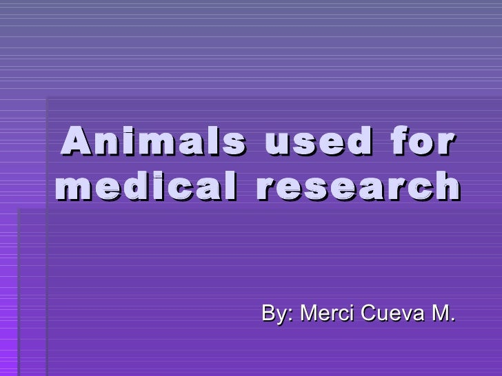 "animals can be used in medical The ethics of animal experimentation a third principle is to ensure the best possible treatment of the animals used in a rg ""animals and their medical."