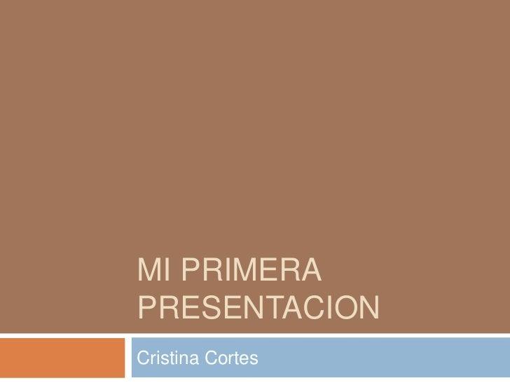 Mi Primera Presentacion <br />Cristina Cortes<br />