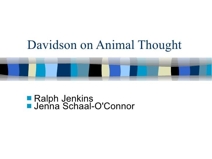 Davidson on Animal Thought <ul><li>Ralph Jenkins </li></ul><ul><li>Jenna Schaal-O'Connor </li></ul>