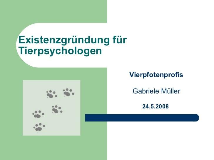 Existenzgründung für Tierpsychologen  Vierpfotenprofis Gabriele Müller 24.5.2008