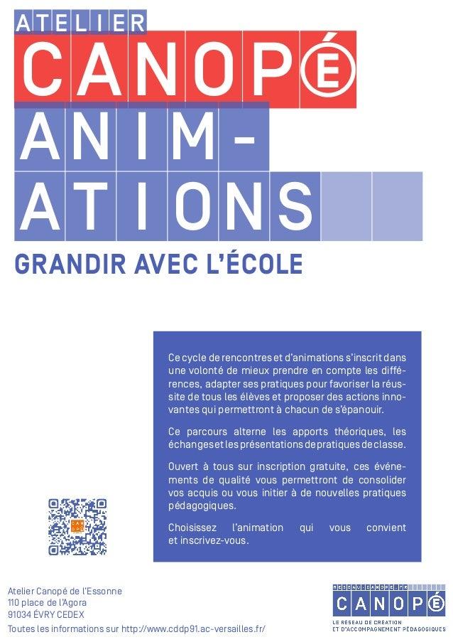 A T E L I E R C ANO P E GRANDIR AVEC L'ÉCOLE Atelier Canopé de l'Essonne 110 place de l'Agora 91034 ÉVRY CEDEX Toutes les ...