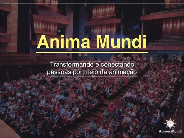 Anima Mundi Transformando e conectando pessoas por meio da animação