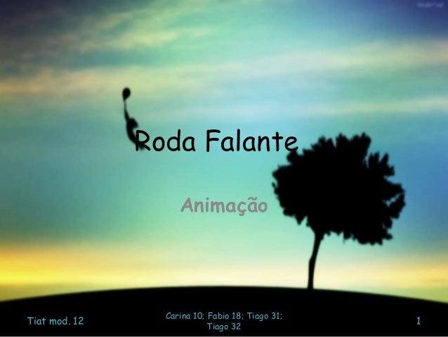 Roda Falante Animação Tiat mod. 12 Carina 10; Fabio 18; Tiago 31; Tiago 32 1