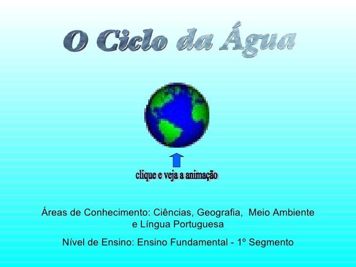 Áreas de Conhecimento: Ciências, Geografia,  Meio Ambiente e Língua Portuguesa Nível de Ensino: Ensino Fundamental - 1º Se...