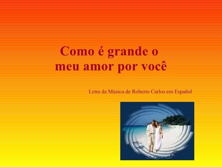 Como é grande o  meu amor por você Letra da Música de Roberto Carlos em Español