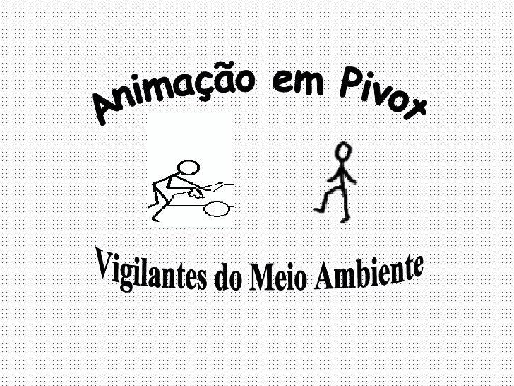 Vigilantes do Meio Ambiente Animação em Pivot