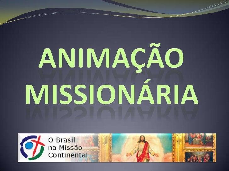 """""""Esse despertar missionário, na forma de  Missão Continental, cujas linhas fundamentais    foram examinadas por nossa Conf..."""