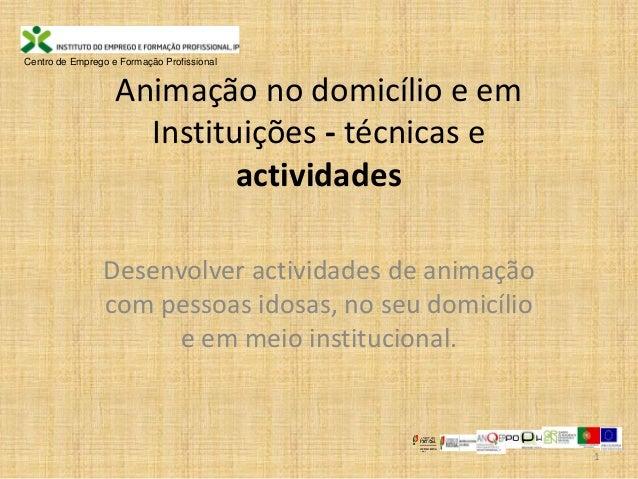Animação no domicílio e em Instituições - técnicas e actividades Desenvolver actividades de animação com pessoas idosas, n...