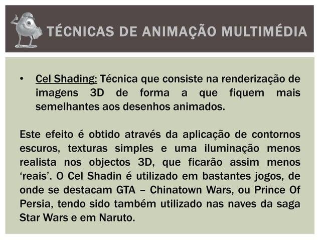 TÉCNICAS DE ANIMAÇÃO MULTIMÉDIA• Cel Shading: Técnica que consiste na renderização deimagens 3D de forma a que fiquem mais...