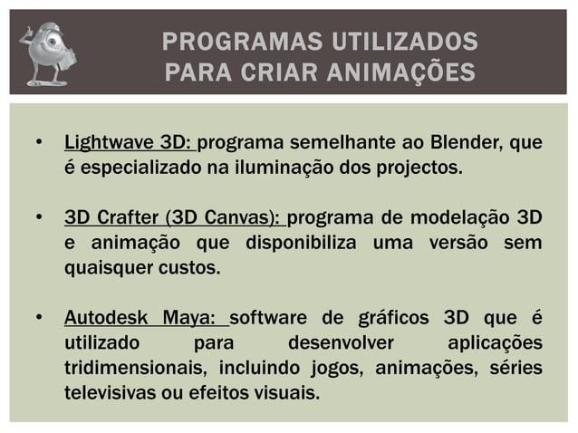 PROGRAMAS UTILIZADOSPARA CRIAR ANIMAÇÕES• Lightwave 3D: programa semelhante ao Blender, queé especializado na iluminação d...