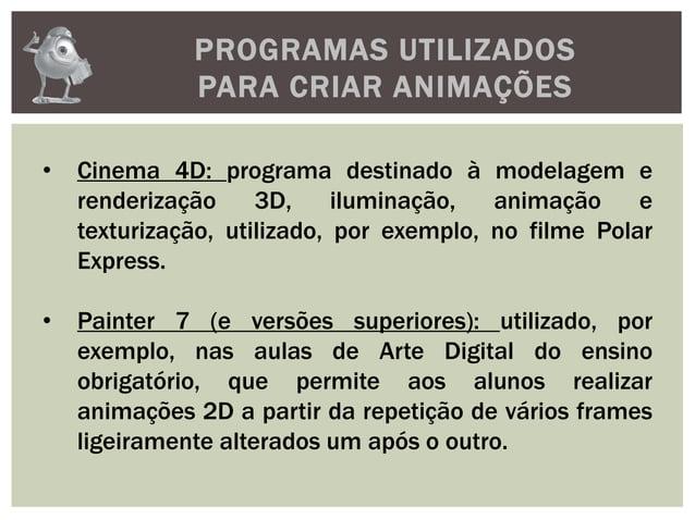 PROGRAMAS UTILIZADOSPARA CRIAR ANIMAÇÕES• Cinema 4D: programa destinado à modelagem erenderização 3D, iluminação, animação...