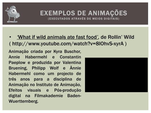EXEMPLOS DE ANIMAÇÕES(EXECUTADOS ATRAVÉS D E M E IOS D IGITAIS)• 'What if wild animals ate fast food', de Rollin' Wild( ht...