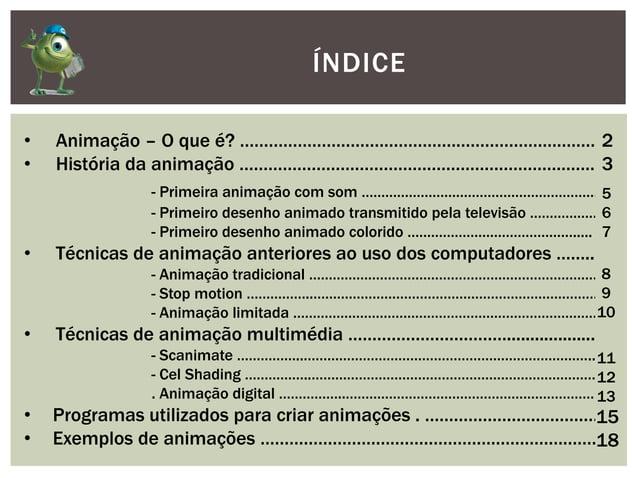 ÍNDICE• Animação – O que é? ………………………………………………………………….• História da animação ………………………………………………………………….- Primeira animação...