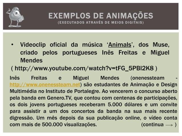 EXEMPLOS DE ANIMAÇÕES(EXECUTADOS ATRAVÉS D E M E IOS D IGITAIS)• Videoclip oficial da música 'Animals', dos Muse,criado pe...