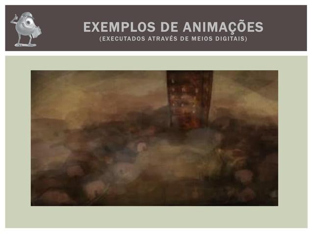 EXEMPLOS DE ANIMAÇÕES(EXECUTADOS ATRAVÉS D E M E IOS D IGITAIS)