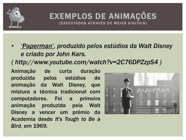 EXEMPLOS DE ANIMAÇÕES(EXECUTADOS ATRAVÉS D E M E IOS D IGITAIS)• 'Paperman', produzido pelos estúdios da Walt Disneye cria...