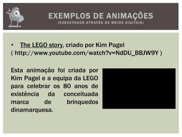 EXEMPLOS DE ANIMAÇÕES(EXECUTADOS ATRAVÉS D E M E IOS D IGITAIS)• The LEGO story, criado por Kim Pagel( http://www.youtube....