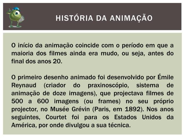 HISTÓRIA DA ANIMAÇÃOO início da animação coincide com o período em que amaioria dos filmes ainda era mudo, ou seja, antes ...