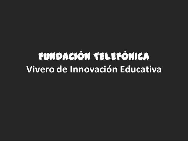 FUNDACIÓN TELEFÓNICA Vivero de Innovación Educativa