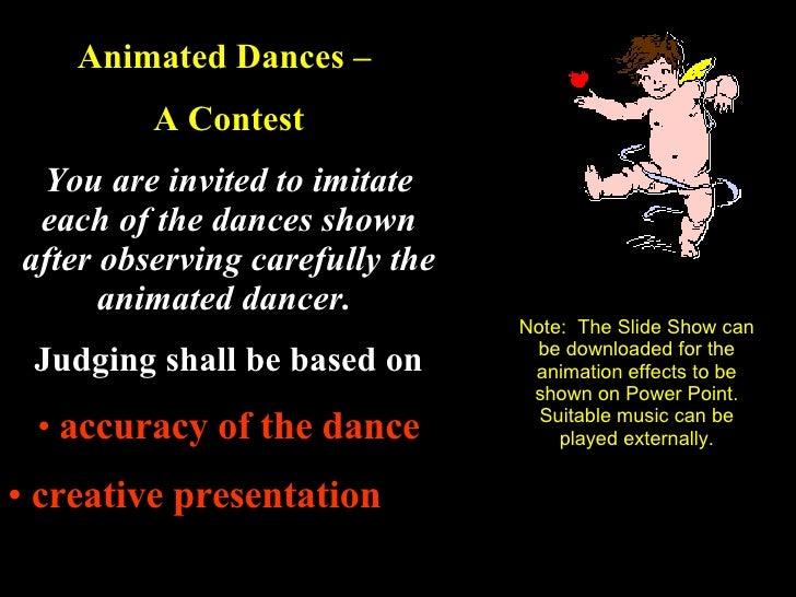 <ul><li>Animated Dances –  </li></ul><ul><li>A Contest </li></ul><ul><li>You are invited to imitate each of the dances sho...
