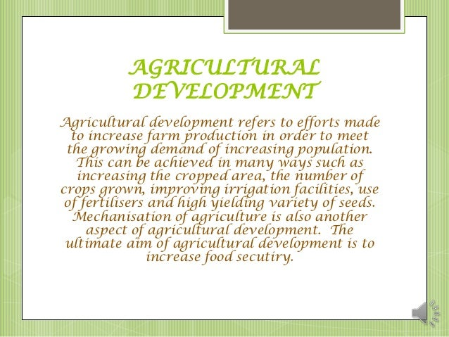 the development of agriculture in the Agriculture has always played a pivotal role in shaping the economy of countries  since it fulfills the basic necessities of the people, all nations.