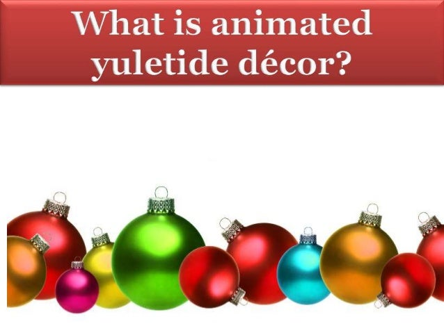 2 firstly one must remember that these animated christmas decorations